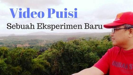 VIDEO PUISI, SEBUAH EKSPERIMEN BARU